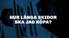Välj rätt längd på dina alpina skidor
