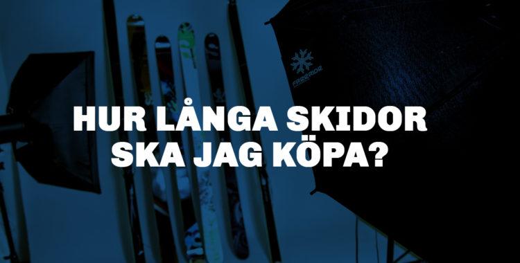 Hur långa skidor ska jag köpa?