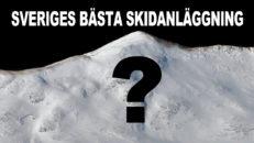 Sveriges bästa skidanläggning?