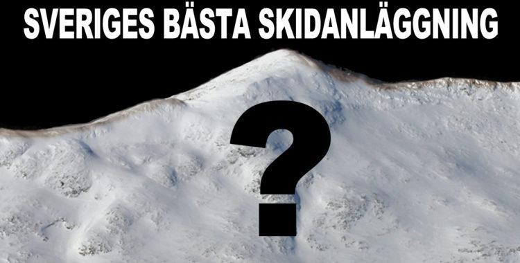 Vilken är Sveriges bästa skidanläggning?